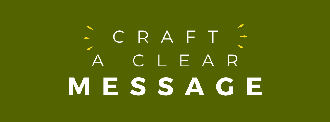 Craft a clear message